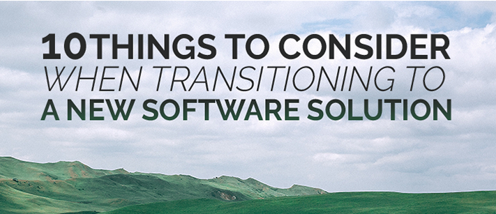 10 things to consider when transitioning to a new software solution