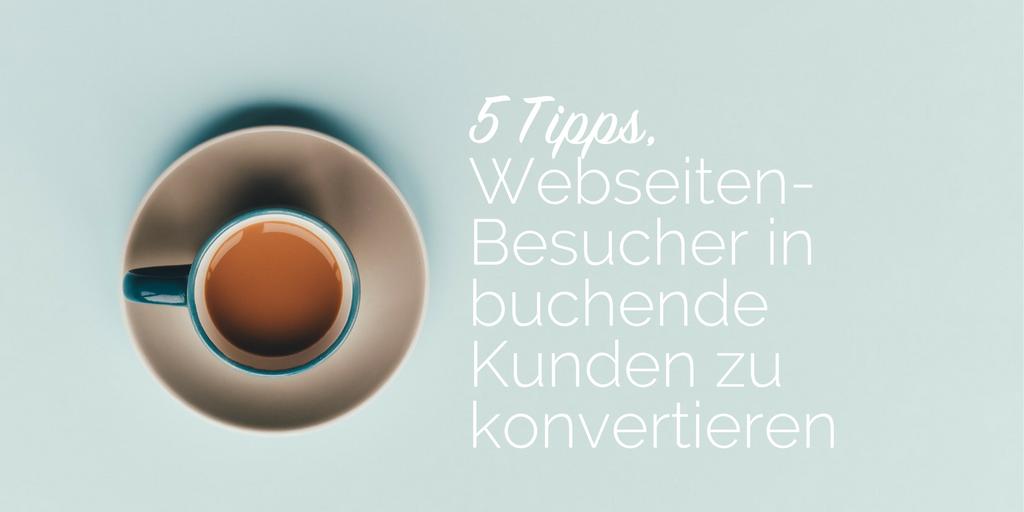 5 Tipps Webseiten-Besucher in buchende Kunden zu verwandeln