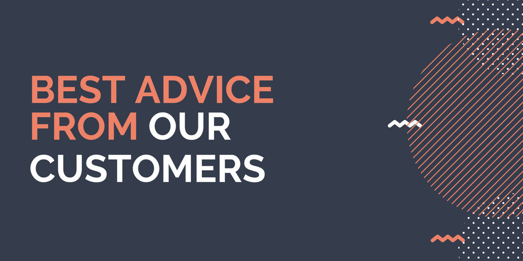 Best advice from our customers