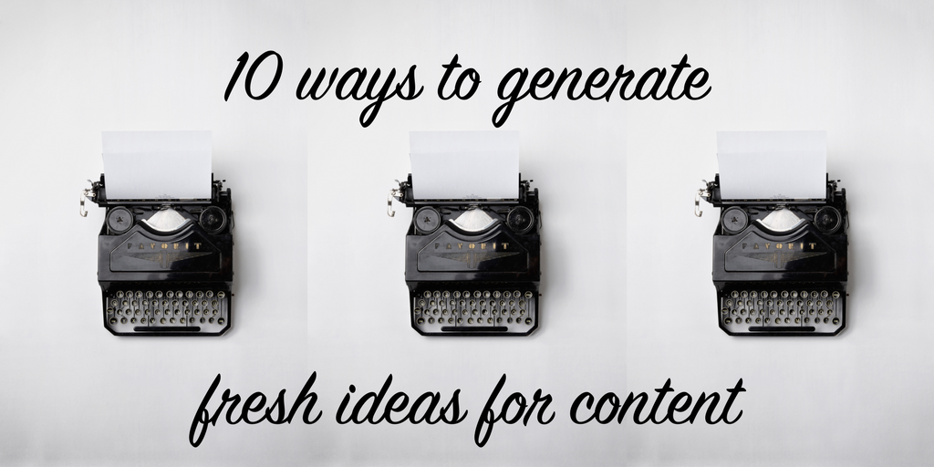 10 ways to generate ideas for fresh content