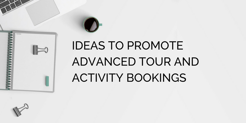 Ideas to promote advanced tour and activity bookings