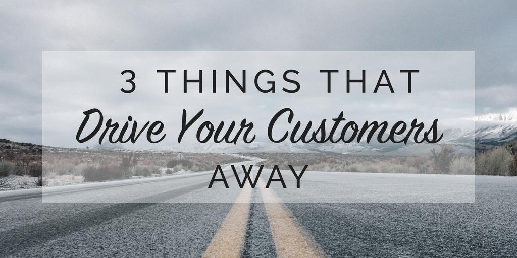3 things driving customers away
