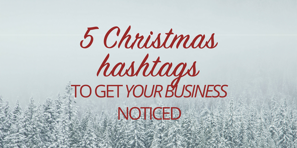 5 Christmas hashtags to get your business noticed this season!