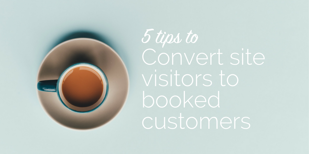 5 tips to convert site visitors to booked customers
