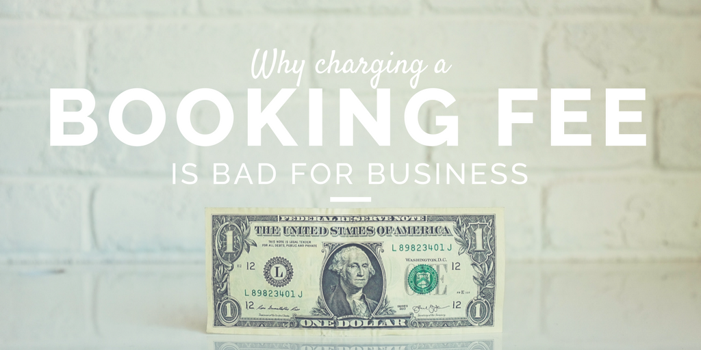 Why booking fees hurt your business