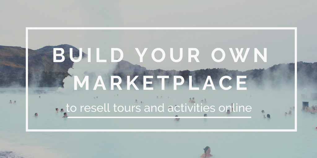 Build a marketplace to resell tours and activities online