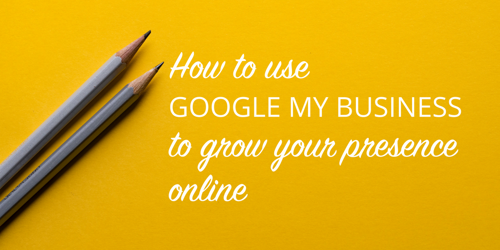 How to use Google My Business to grow your presence online