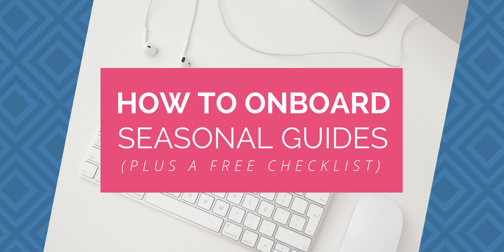 How to onboard seasonal guides (plus a free checklist)