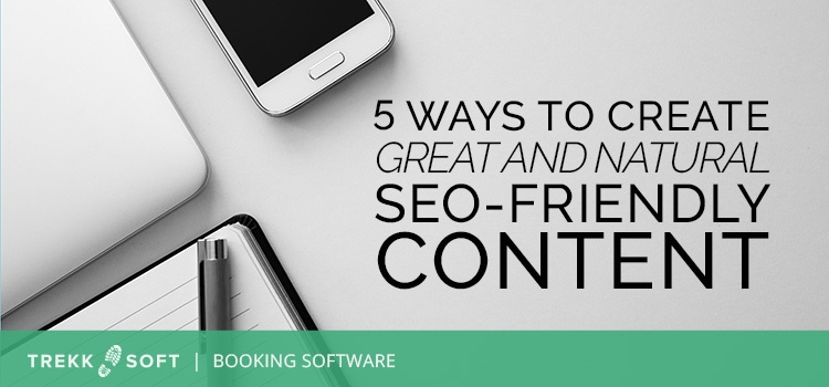 5 ways to create great and natural SEO-friendly content