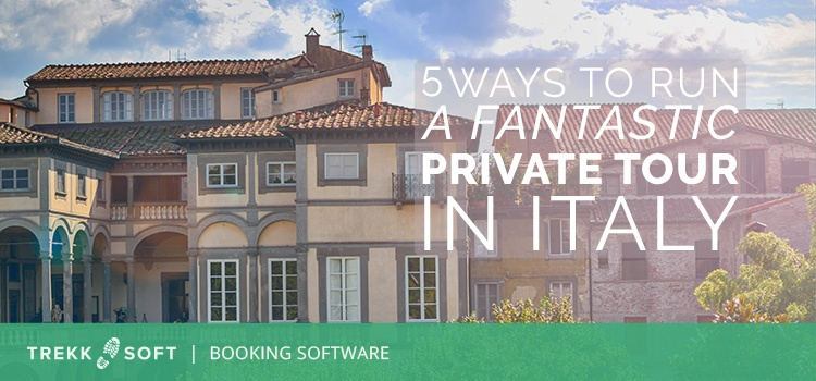 5 ways to run a fantastic private tour in Italy