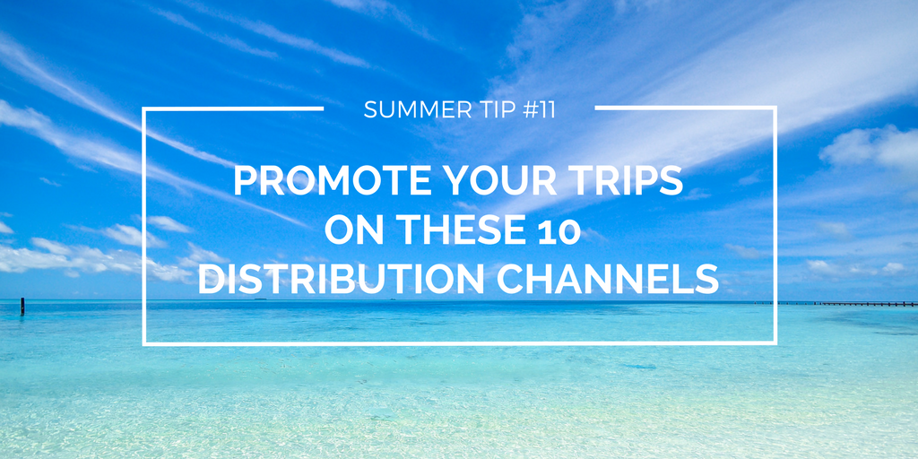 Promote your trips on these 10 distribution channels