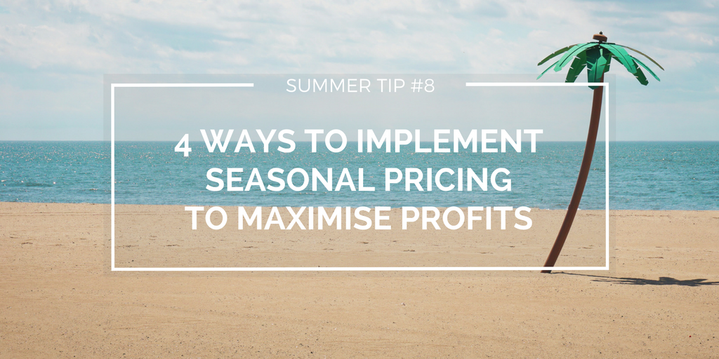 SUMMER TIP #8 - 4 ways to implement seasonal pricing