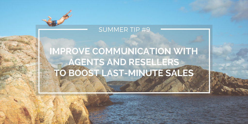 Improve communication with agents and resellers to boost last-minute sales