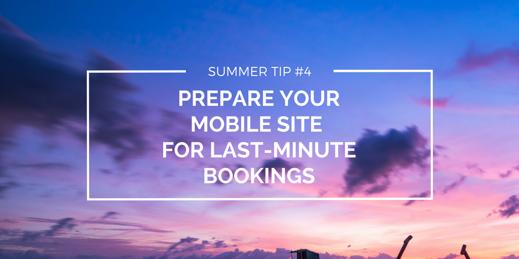 Summer tip #4 - Prepare your mobile site for last-minute bookings