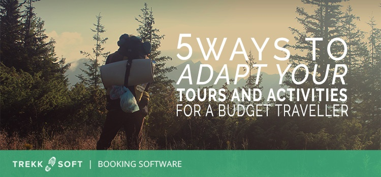 5 ways to adapt your tours and activities for a budget traveller