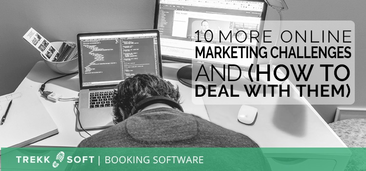 10 more online marketing challenges and how to deal with them