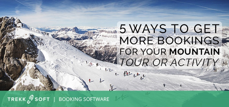 5 ways to get more bookings for mountain your or activity