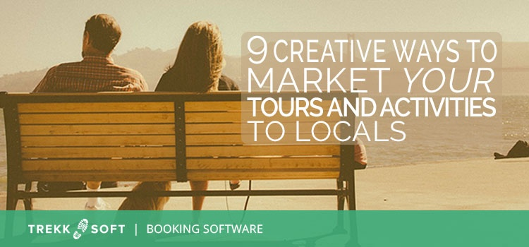 9 creative ways to market your tours and activities to locals