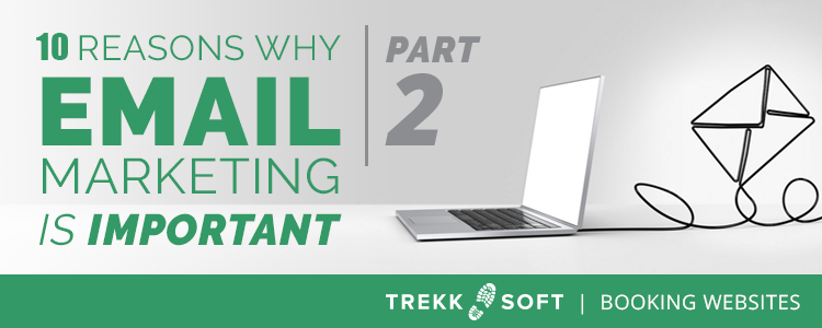 Trekksoft 10 more reasons why email marketing is important
