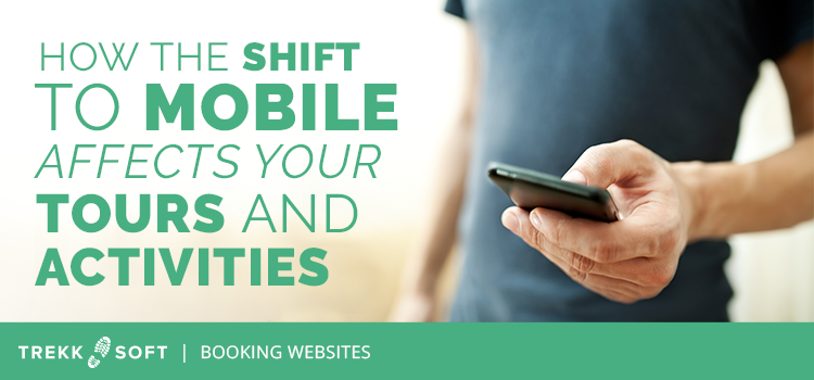 Trekksoft how mobile shift affects tour and activity companies