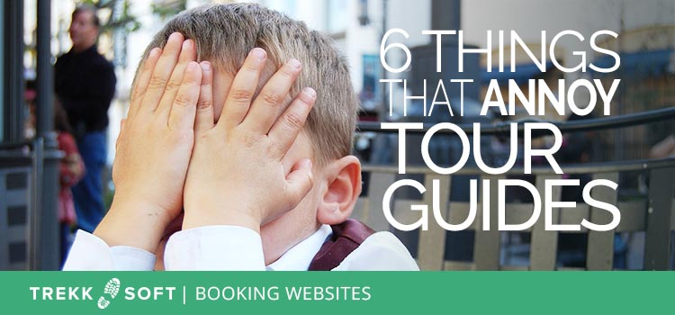 6 things that annoy tour guides