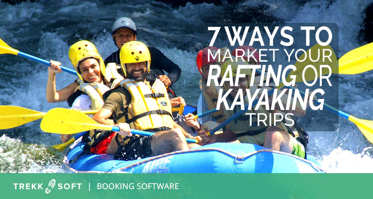 7 ways to market your rafting and kayaking trips