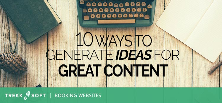 10 ways to generate ideas for great content