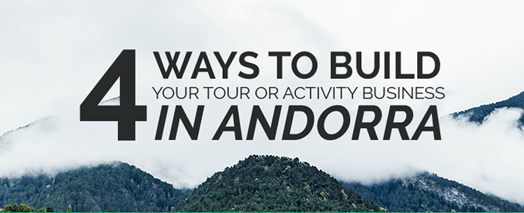 4 ways to build your tour or activity business in Andorra