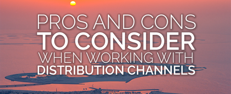 Pros and Cons to consider when working with distribution channels
