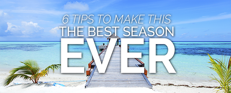 6 tips to make this the best season ever!