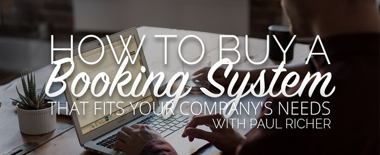 How to buy a booking system that fits your company's needs with Paul Richer