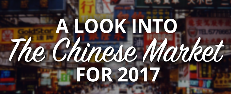 A look into the Chinese Market for 2017