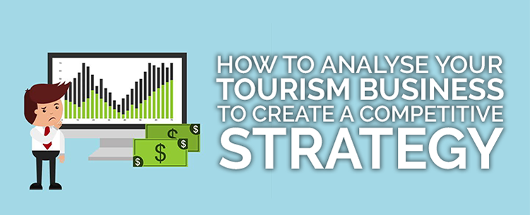 How to analyse your tourism business to create a competitive strategy