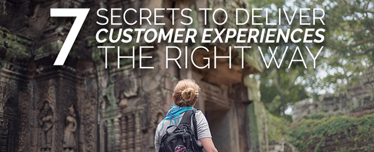 7 secrets to deliver customer experiences the right way