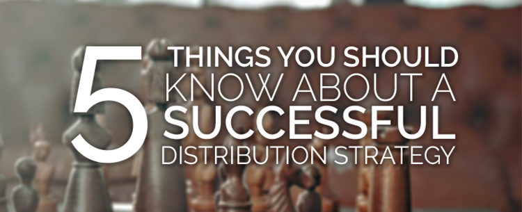 5 things you should know about a successful distribution strategy
