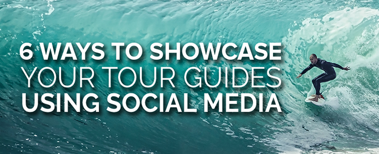 6 ways to showcase your tour guides using social media