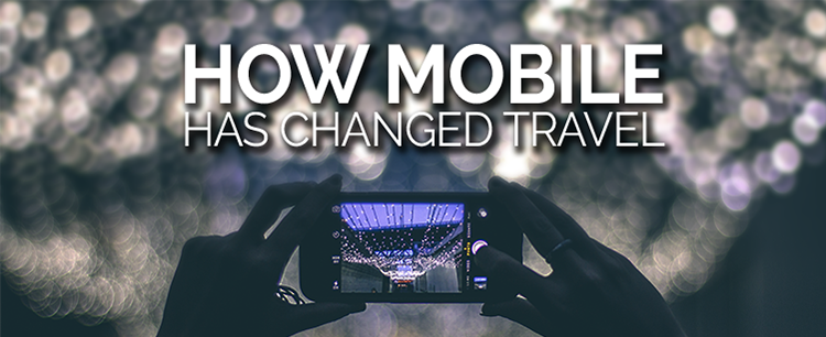 How mobile has changed travel