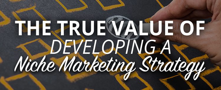 The true value of developing a niche marketing strategy