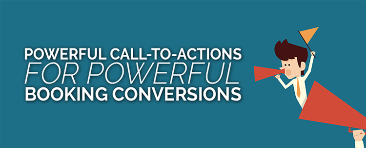 Powerful Call-To-Actions for Powerful Booking Conversions