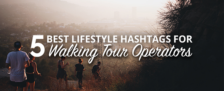 5 best lifestyle hashtags for walking tour operators