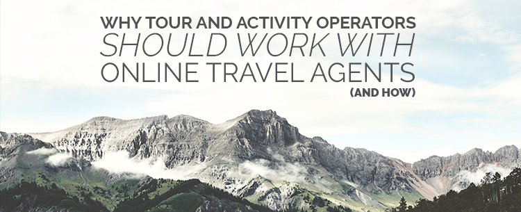 Why tour and activity operators should work with online travel agents (and how)