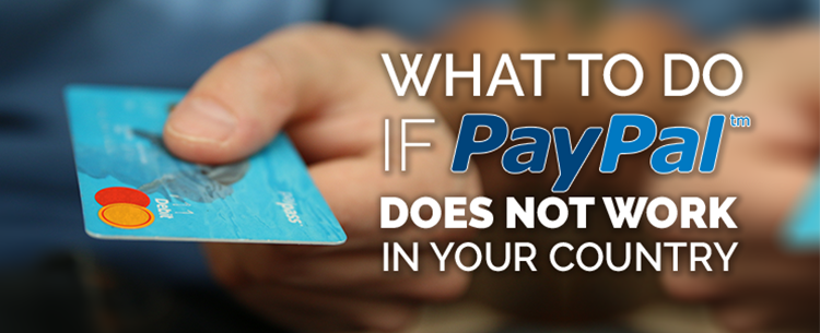 What to do if PayPal doesn't work in your country