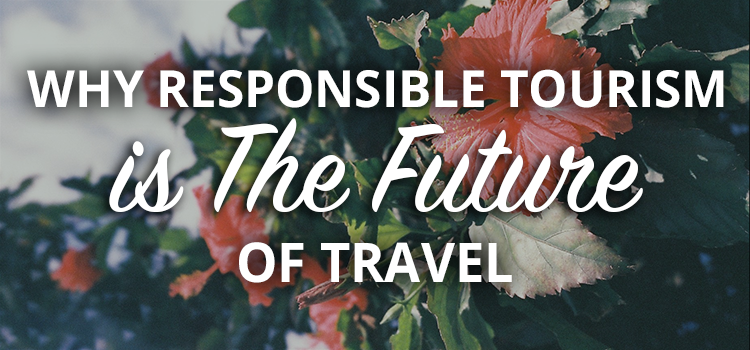 Why responsible tourism is the future of travel