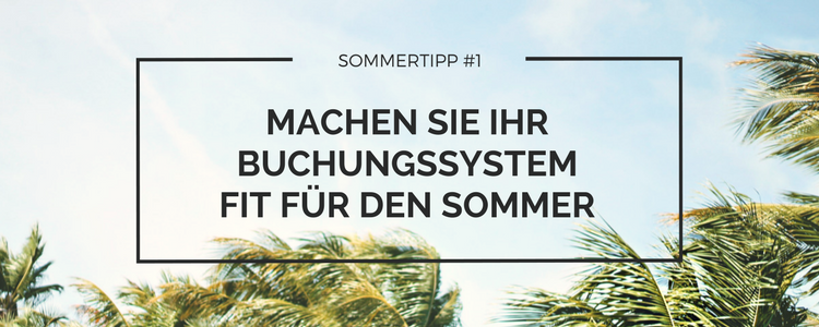 Sommertipp: So machen Sie Ihr Buchungssystem fit für den Sommer