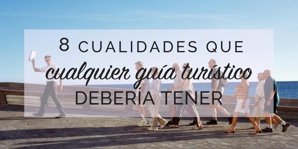 8_cualidades_que_cualquier_guia_turistico_deberia_tener