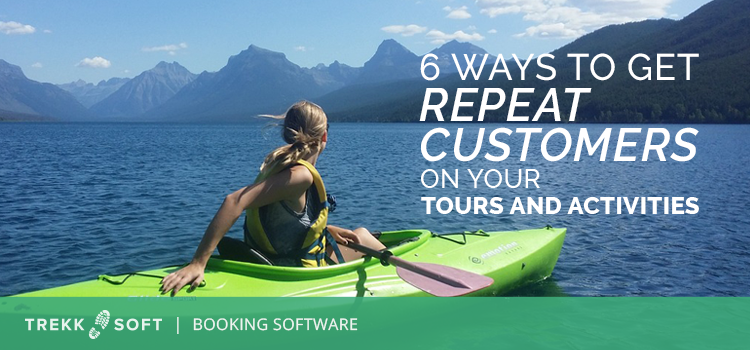 6 ways to get repeat customers on you tours and activities