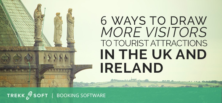 6 ways to draw more visitors to tourist attractions in the UK and Ireland