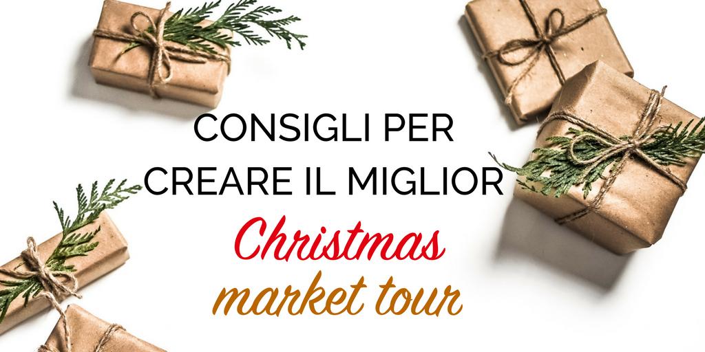 Consigli per creare il miglior Christmas market tour