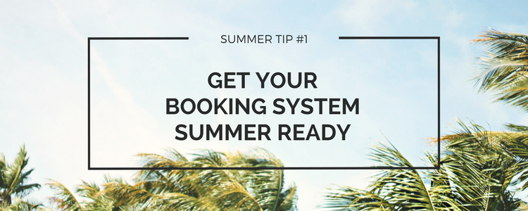 Get your booking system summer ready