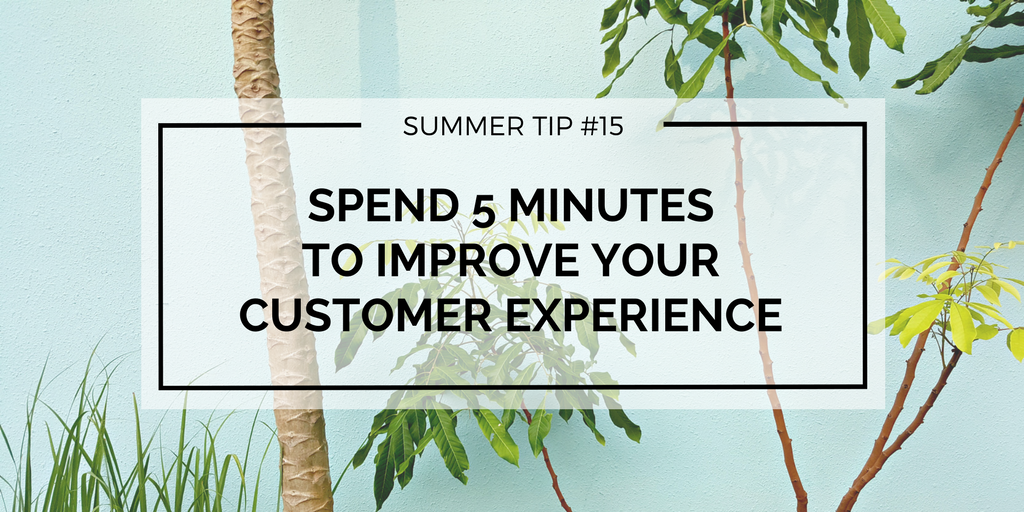 5 minutes to improve your customer experience